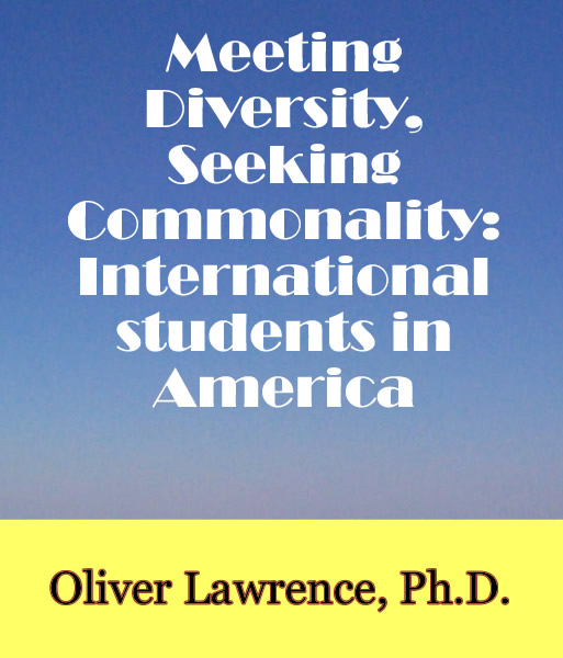 Meeting Diversity, Seeking Commonality: International students in America by Oliver Lawrence